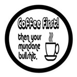 Coffee First, Then Your Bullshit Round Car Magnet