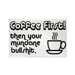 Coffee First, Then Your Bullshit Rectangle Magnet