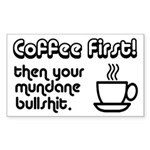 Coffee First, Then Your Bullshit Sticker (Rectangl