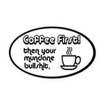 Coffee First, Then Your Bullshit Oval Car Magnet