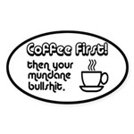 Coffee First, Then Your Bullshit Sticker (Oval)