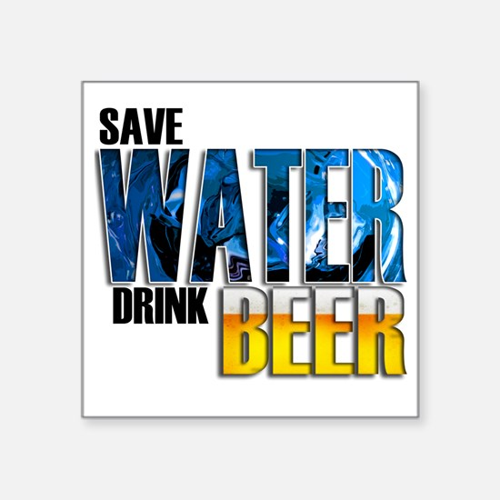 """save water drink beer 10 x  Square Sticker 3"""" x 3"""""""
