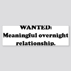 WANTED: Meaningful overnight Bumper Sticker