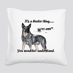 Its A Heeler Thing.... Square Canvas Pillow