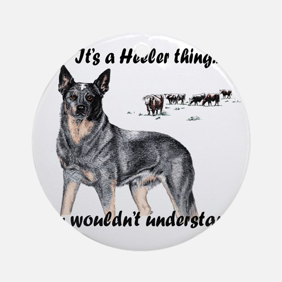 Its A Heeler Thing.... Round Ornament