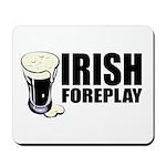 Irish Foreplay Beer Mousepad