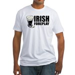 Irish Foreplay Beer Fitted T-Shirt
