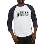 Irish Foreplay Beer Baseball Jersey