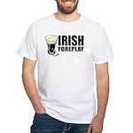 Irish Foreplay Beer White T-Shirt