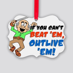 If You Cant Beat Em Outlive Em Picture Ornament