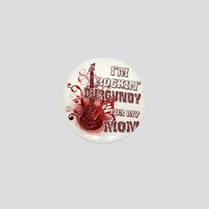 Im Rockin Burgundy for my Mom Mini Button