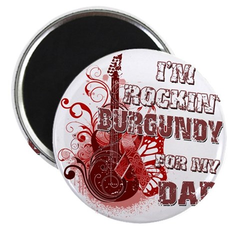 Im Rockin Burgundy for my Dad Magnet