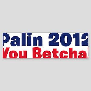 Palin 2012 You Betcha Sticker (Bumper)