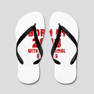 Born In 2008 With All Original Parts Flip Flops