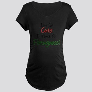 Im So Cute Must Be Portugue Maternity Dark T-Shirt