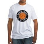 Basketball Is My Life Fitted T-Shirt