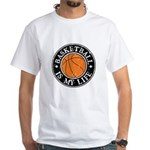 Basketball Is My Life White T-Shirt