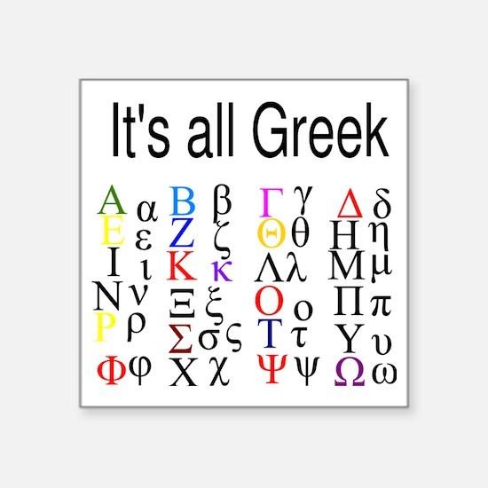 """it-s-all-greek-. Square Sticker 3"""" x 3"""""""