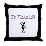 Ya Think?! Throw Pillow