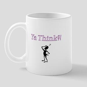 Ya Think?! Mug