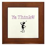 Ya Think?! Framed Tile