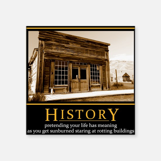 "History demotivational post Square Sticker 3"" x 3"""