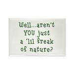 Aren't You..Lil Freak Nature Rectangle Magnet (100