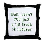 Aren't You..Lil Freak Nature Throw Pillow