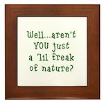 Aren't You..Lil Freak Nature Framed Tile
