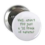 Aren't You..Lil Freak Nature Button