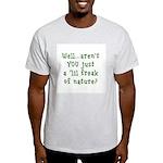 Aren't You..Lil Freak Nature Light T-Shirt