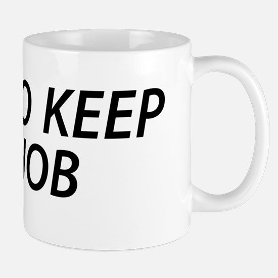 I Get To Keep My Job Mug
