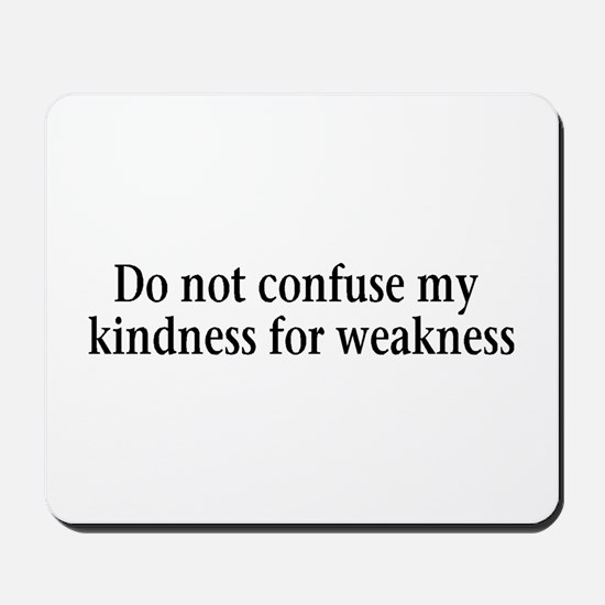 Do not confuse my kindness fo Mousepad