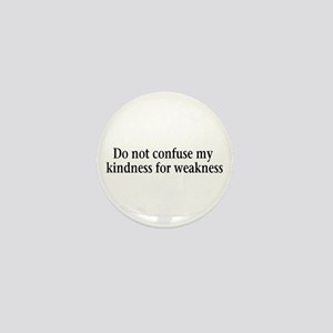 Do not confuse my kindness fo Mini Button