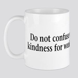 Do not confuse my kindness fo Mug