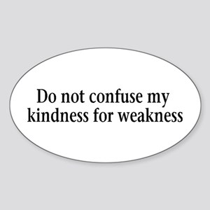 Do not confuse my kindness fo Oval Sticker