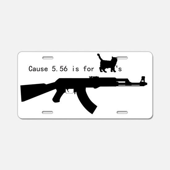 556 is for pussies Aluminum License Plate