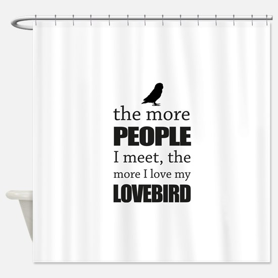 The More People I Meet - Lovebird Shower Curtain