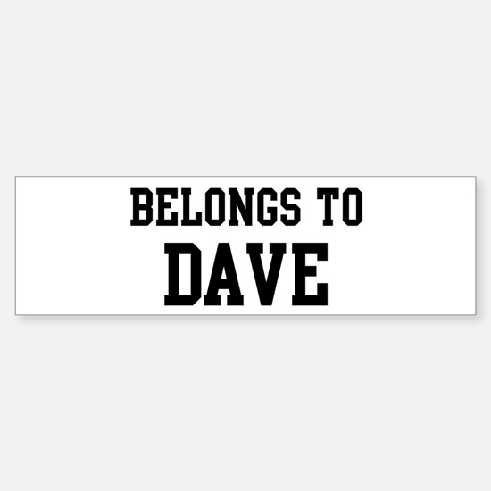 Belongs to Dave Bumper Bumper Bumper Sticker