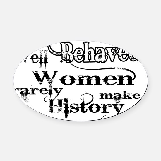 well behaved quote art Oval Car Magnet
