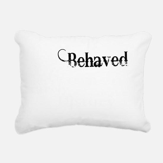 well behaved quote art l Rectangular Canvas Pillow