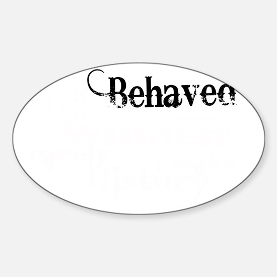 well behaved quote art light ink Sticker (Oval)