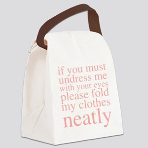 If you must undress me with your  Canvas Lunch Bag