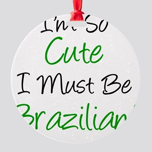 Im So Cute Brazilian Round Ornament