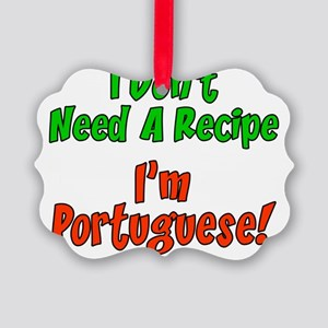 Dont Need Recipe Portuguese Picture Ornament