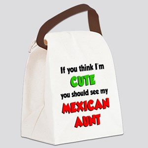 Think Im Cute Mexican Aunt Canvas Lunch Bag