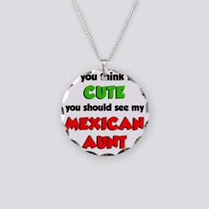 Think Im Cute Mexican Aunt Necklace Circle Charm