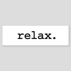 relax. Bumper Sticker