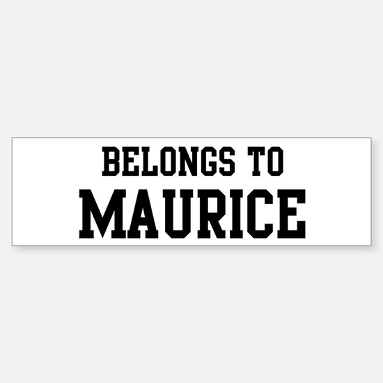 Belongs to Maurice Bumper Bumper Bumper Sticker