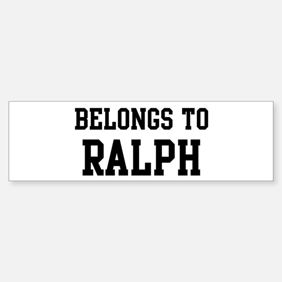 Belongs to Ralph Bumper Bumper Bumper Sticker
